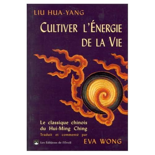 CULTIVER L'ENERGIE DE LA VIE. Le traité du Hui-Ming Ching
