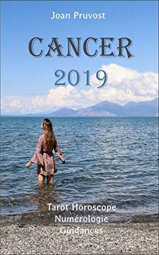 Cancer 2019: Tarot Horoscope - Numérologie - Guidances