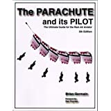 The Parachute and Its Pilot: The Ultimate Guide for the RAM Air Aviator 5th Edition