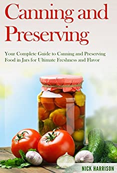 Canning and Preserving for Beginners: A Deceptively Simple Guide to Canning and Preserving That Anyone Can Follow (Canning and Preserving for Beginners ... Food Preservation) (English Edition) von [Jaya, Anil]