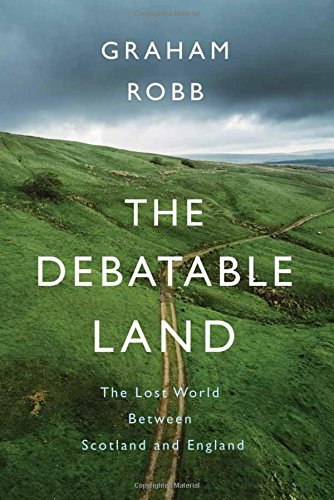 The Debatable Land: The Lost World Between Scotland and England por Graham Robb