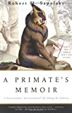 A Primate's Memoir: A Neuroscientist's Unconventional Life Among the Baboons by Robert M. Sapolsky (2002-03-12)