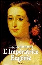 L'Impératrice Eugénie : Ou le Roman d'une ambitieuse