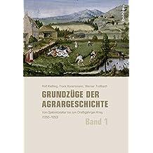 Grundzüge der Agrargeschichte (Band 1-3): Grundzüge der Agrargeschichte: Band 1: Vom Spätmittelalter bis zum Dreißigjährigen Krieg (1350-1650)