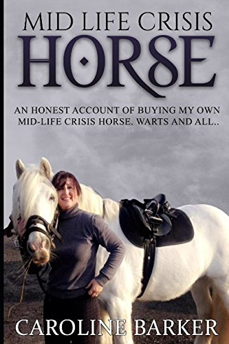 Mid Life Crisis Horse: An honest account of buying my own horse. Warts and All