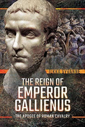 The Reign of Emperor Gallienus: The Apogee of Roman Cavalry por Ilkka Syvanne