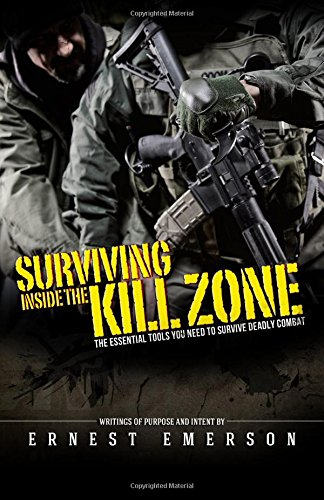 Surviving Inside the Kill Zone: The Essential Tools You Need to Survive Deadly Combat