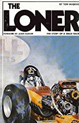 The loner: the story of a drag racer by Tom Madigan (1974-05-03)