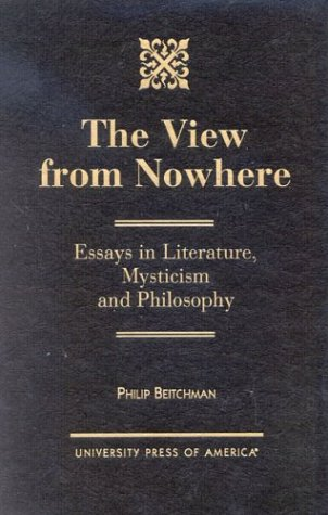 The View from Nowhere: Essays in Literature, Mysticism and Philosophy