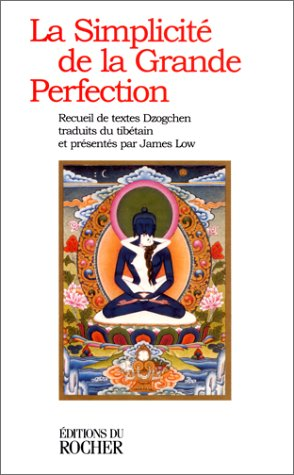 La Simplicité de la Grande Perfection : Recueil de textes Dzogchen