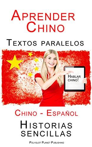 Aprender Chino - Textos paralelos (Español - Chino) Historias sencillas por Polyglot Planet Publishing