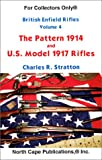The British Enfield Rifles: Vol 4: The Pattern 1914 and Us Model 1917