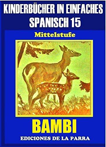 Kinderbücher in einfachem Spanisch Band 15: BAMBI (Spanisches Lesebuch für Kinder jeder Altersstufe!) por Alejandro Parra Pinto