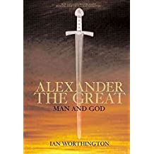 [Alexander the Great: Man and God] (By: Ian Worthington) [published: September, 2004]
