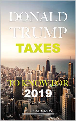 Trump Tax 2019: Understanding the Changes (English Edition)