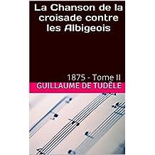 La Chanson de la croisade contre les Albigeois: 1875 - Tome II
