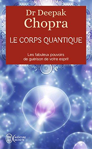 Télécharger Le corps quantique - Le fabuleux pouvoir de guérison de votre esprit PDF Livre En Ligne