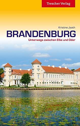 Reiseführer Brandenburg: Unterwegs zwischen Elbe und Oder (Trescher-Reihe Reisen)