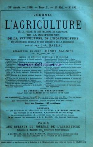 JOURNAL DE L'AGRICULTURE [No 892] du 15/05/1886 - SOMMAIRE DES ARTICLES - CHRONIQUE AGRICOLE PAR HENRY SAGNIER - NOUVELLES DES CULTURES ET DES TRAVAUX AGRICOLES PAR NANTIER - LES CHAMPS DÔÇÖEXPERIENCES PAR VACHER - JURISPRUDENCE AGRICOLE PAR POUILLET - RECOLTE ET CONSERVATION DES FOINS PAR DE LA TREHONNAIS - LE METAYAGE ET SON AVENIR II PAR BIGNON - CONCOURS DE LÔÇÖALGERIE A ORAN PAR NARCISSE FAUCON - HACHE-PAILLE BASSELET A LAMES HELICOIDES PAR COSSE - REBOISEMENTS DU CENTRE PAR LES ARBRES VER par Collectif