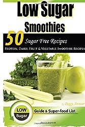 Low Sugar Smoothies: 50 Sugar Free Smoothies: Volume 4 (Sugar Free Recipes: Low ... The Savvy No Sugar Diet Guide & Cookbook)