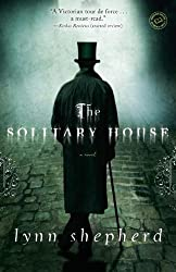 The Solitary House: A Novel by Lynn Shepherd (July 30,2013)