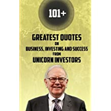 Greatest Quotes From Unicorn Investors: Quotes: 101+ Greatest Quotes on Business, Investing and Success from Unicorn investors of all time: Volume 2 (Quotes from the famous people ever lived)