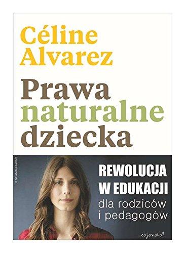 Prawa naturalne dziecka - Celine Alvarez [KSIÄĹťKA]
