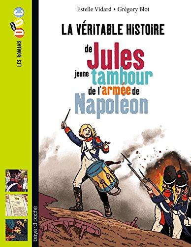 La véritable histoire de Jules jeune tambour de l'armée de Napoléon