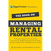 The Book on Managing Rental Properties: A Proven System for Finding, Screening, and Managing Tenants With Fewer Headaches and Maximum Profit (English Edition)