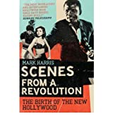 [ SCENES FROM A REVOLUTION THE BIRTH OF THE NEW HOLLYWOOD ] By Harris, Mark ( AUTHOR ) Feb-2009[ Paperback ]