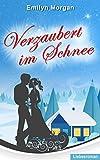 Verzaubert im Schnee - Liebesroman von Emilyn Morgan