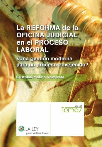 La reforma de la oficina judicial en el proceso laboral (Temas La Ley) por Cristóbal Molina Navarrete