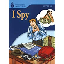I spy . Level 4 (Foundations Reading Library: Level 4)