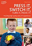Press it, Switch it, Turn it, Move it!: Using ICT in the Early Years