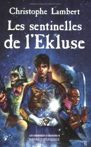 Les Chroniques d'Arkhadie, tome 1 : Les Sentinelles de l'Ekluse par  Christophe Lambert