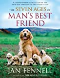 By Fennell, Jan ( Author ) [ The Seven Ages of Man's Best Friend: A Comprehensive Guide to Caring for Your Dog Through All the Stages of Life By Jul-2007 Paperback - Jan Fennell