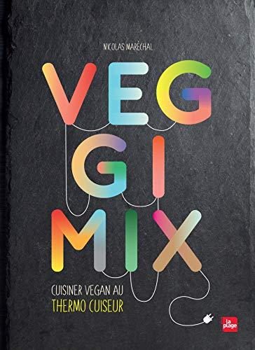 Veggimix-Cuisiner vegan au thermo cuiseur par  Nicolas Maréchal