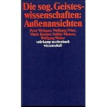 Die sog. Geisteswissenschaften: Außenansichten: Die Entwicklung der Geisteswissenschaften in der BRD 1954–1987 (suhrkamp taschenbuch wissenschaft)