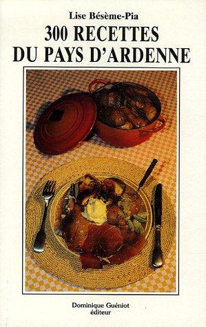 300 recettes du Pays d'Ardenne par Lise Bésème-Pia