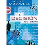 La Decision Es Tuya: Decisiones de Hoy Para el Resto de Tu Vida