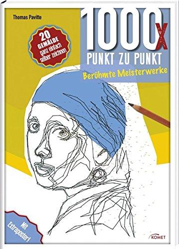 Preisvergleich Produktbild 1000x Punkt zu Punkt - Berühmte Meisterwerke: 20 Gemälde ganz einfach selber zeichnen