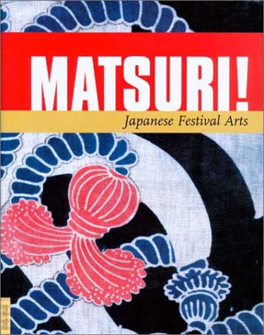 Matsuri!: Japanese Festival Arts (Textile Series, 6) (Kostüme Gruppen Für Von 6)