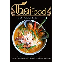 Thai Food: The Distinguished and Refined Thai Cookbook to Learn Creativity, Ingenuity and Meticulousness of Thai Recipes (English Edition)