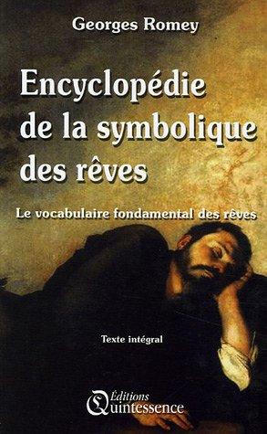Encyclopédie de la Symbolique des rêves : Le vocabulaire fondamental des rêves par Georges Romey