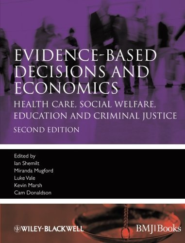 Evidence-based Decisions and Economics: Health Care, Social Welfare, Education and Criminal Justice (2010-04-26)