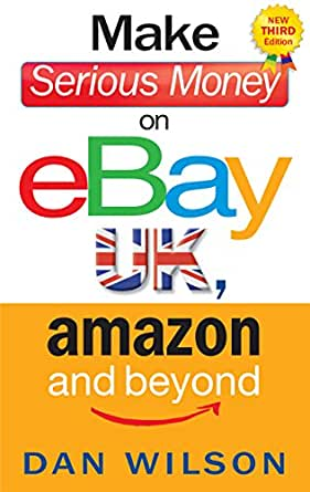 Make Serious Money On Ebay Uk Amazon And Beyond A Paradox Ebook Wilson Dan Amazon Co Uk Kindle Store