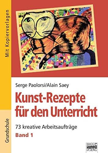 73 Kunst (Kunst-Rezepte für den Unterricht: Band 1 - 73 kreative Arbeitsaufträge: Kopiervorlagen)