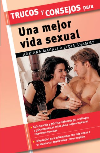 Trucos Y Consejos Para Una Mejor Vida Sexual (Trucos/Tips and Tricks (Spanish))