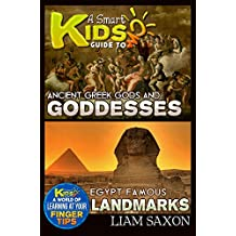 A Smart Kids Guide To EGYPT FAMOUS LANDMARKS AND ANCIENT GREEK GODS & GODDESSES: A World Of Learning At Your Fingertips (English Edition)