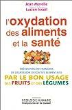 L'Oxidation des aliments et de la santé - Prévention des dangers de l'agression oxydative alimentaire par le bon usage des fruits et des légumes